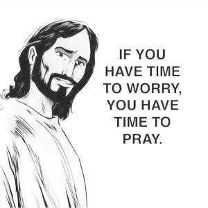 Se você tem tempo para se preocupar, vc tem tempo para orar!